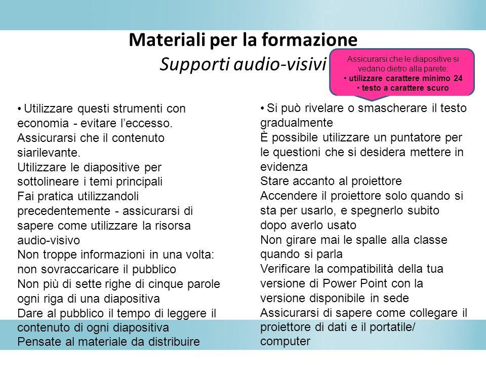 Materiali per la formazione Supporti audio-visivi Utilizzare questi strumenti con economia - evitare leccesso. Assicurarsi che il contenuto siarilevan