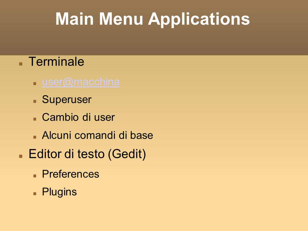 Main Menu Applications Terminale user@macchina Superuser Cambio di user Alcuni comandi di base Editor di testo (Gedit) Preferences Plugins