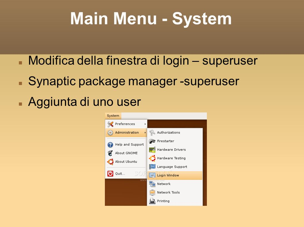 Main Menu - System Modifica della finestra di login – superuser Synaptic package manager -superuser Aggiunta di uno user