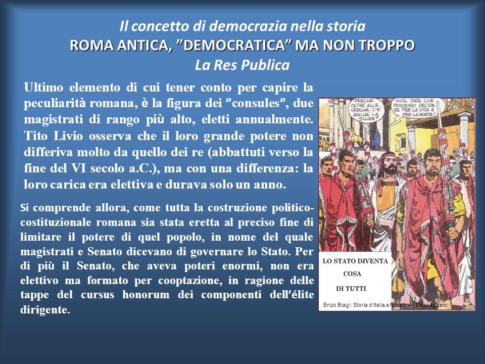 Il concetto di democrazia nella storia ROMA ANTICA, DEMOCRATICA MA NON TROPPO La Res Publica Una straordinaria esperienza di democrazia rappresentativ