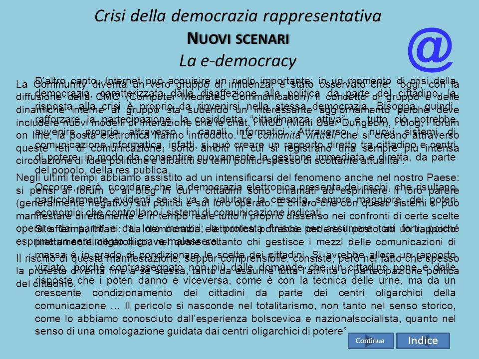 N UOVI SCENARI Crisi della democrazia rappresentativa N UOVI SCENARI La e-democracy Effettivamente la democrazia rappresentativa appare oggi fortement