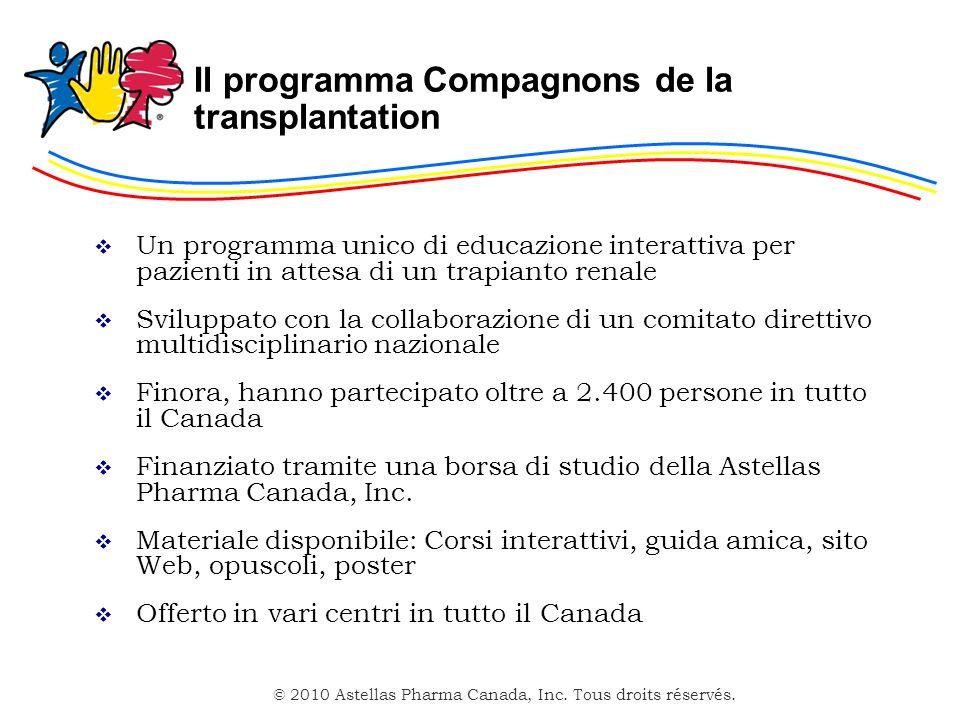 © 2010 Astellas Pharma Canada, Inc. Tous droits réservés. Il programma Compagnons de la transplantation Un programma unico di educazione interattiva p
