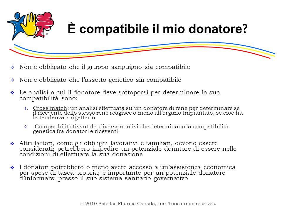 © 2010 Astellas Pharma Canada, Inc. Tous droits réservés. È compatibile il mio donatore ? Non è obbligato che il gruppo sanguigno sia compatibile Non