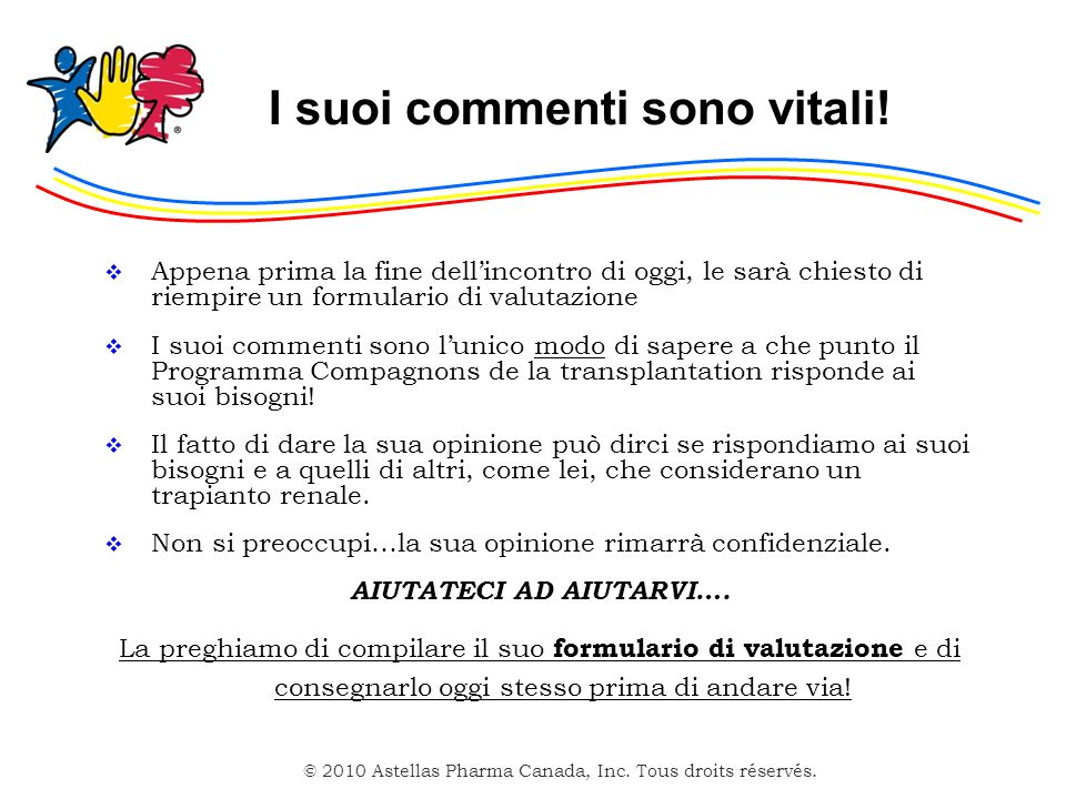 © 2010 Astellas Pharma Canada, Inc. Tous droits réservés. Trapianto renale Di che si tratta? 2
