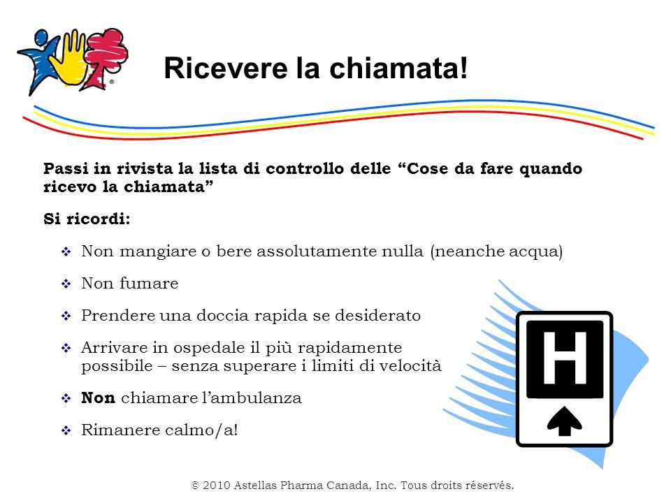 © 2010 Astellas Pharma Canada, Inc. Tous droits réservés. Ricevere la chiamata! Passi in rivista la lista di controllo delle Cose da fare quando ricev