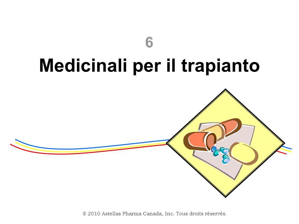 © 2010 Astellas Pharma Canada, Inc. Tous droits réservés. Medicinali per il trapianto 6