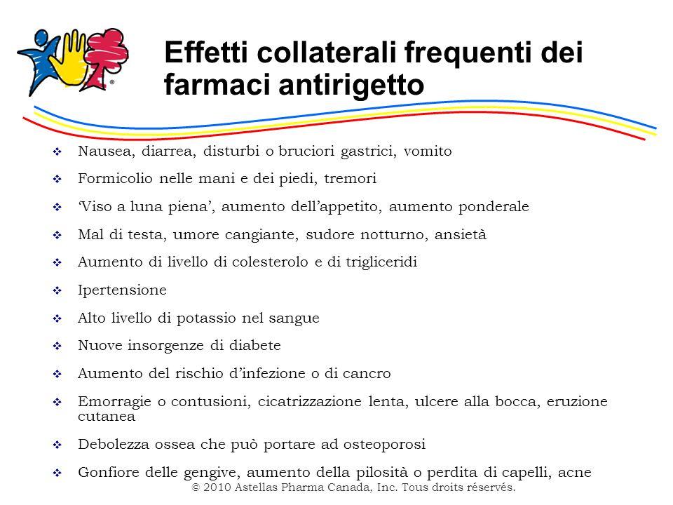 © 2010 Astellas Pharma Canada, Inc. Tous droits réservés. Effetti collaterali frequenti dei farmaci antirigetto Nausea, diarrea, disturbi o bruciori g