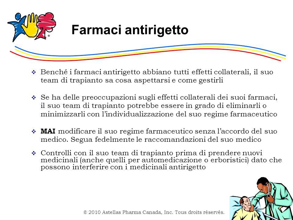 © 2010 Astellas Pharma Canada, Inc. Tous droits réservés. Farmaci antirigetto Benché i farmaci antirigetto abbiano tutti effetti collaterali, il suo t