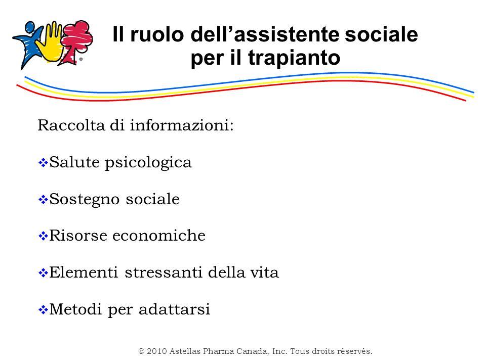 © 2010 Astellas Pharma Canada, Inc. Tous droits réservés. Il ruolo dellassistente sociale per il trapianto Raccolta di informazioni: Salute psicologic