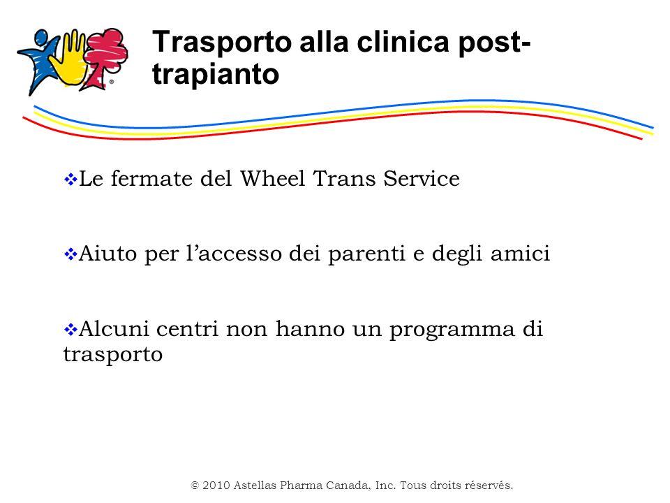 © 2010 Astellas Pharma Canada, Inc. Tous droits réservés. Trasporto alla clinica post- trapianto Le fermate del Wheel Trans Service Aiuto per laccesso