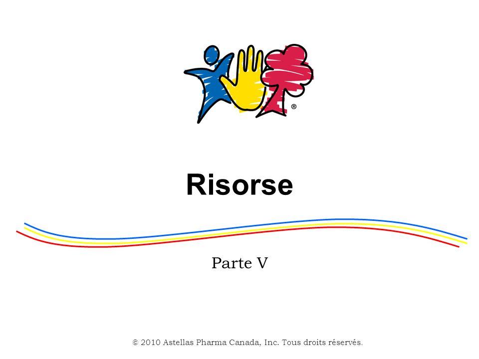 © 2010 Astellas Pharma Canada, Inc. Tous droits réservés. Risorse Parte V