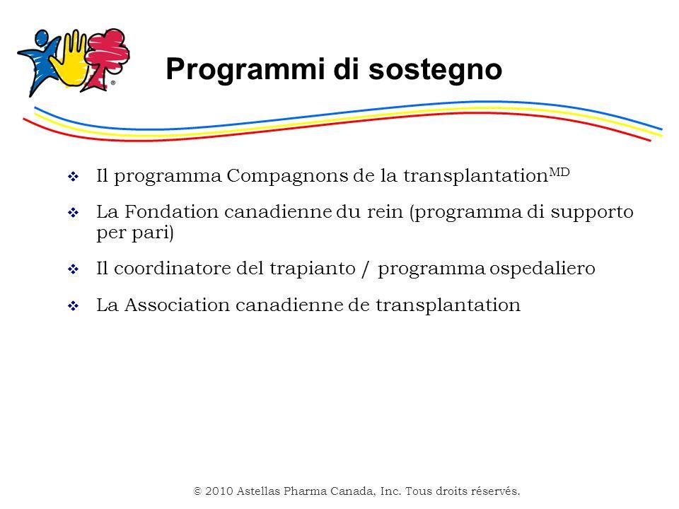 © 2010 Astellas Pharma Canada, Inc. Tous droits réservés. Programmi di sostegno Il programma Compagnons de la transplantation MD La Fondation canadien