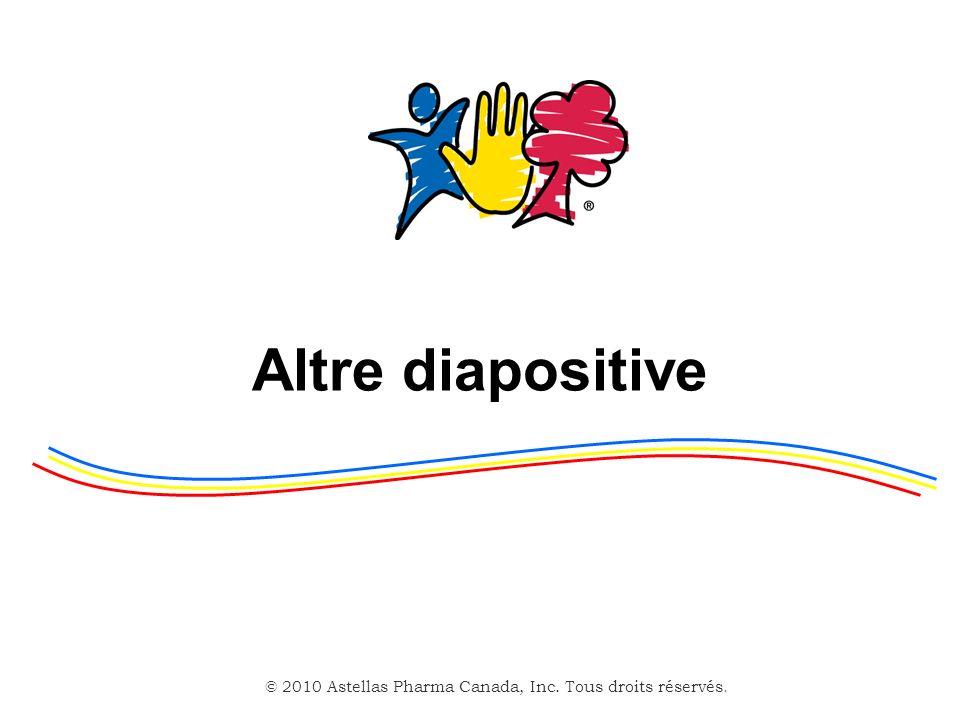 © 2010 Astellas Pharma Canada, Inc. Tous droits réservés. Altre diapositive