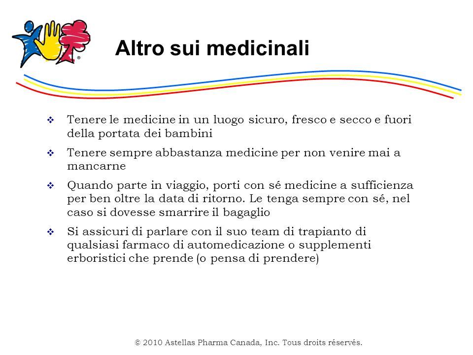 © 2010 Astellas Pharma Canada, Inc. Tous droits réservés. Altro sui medicinali Tenere le medicine in un luogo sicuro, fresco e secco e fuori della por