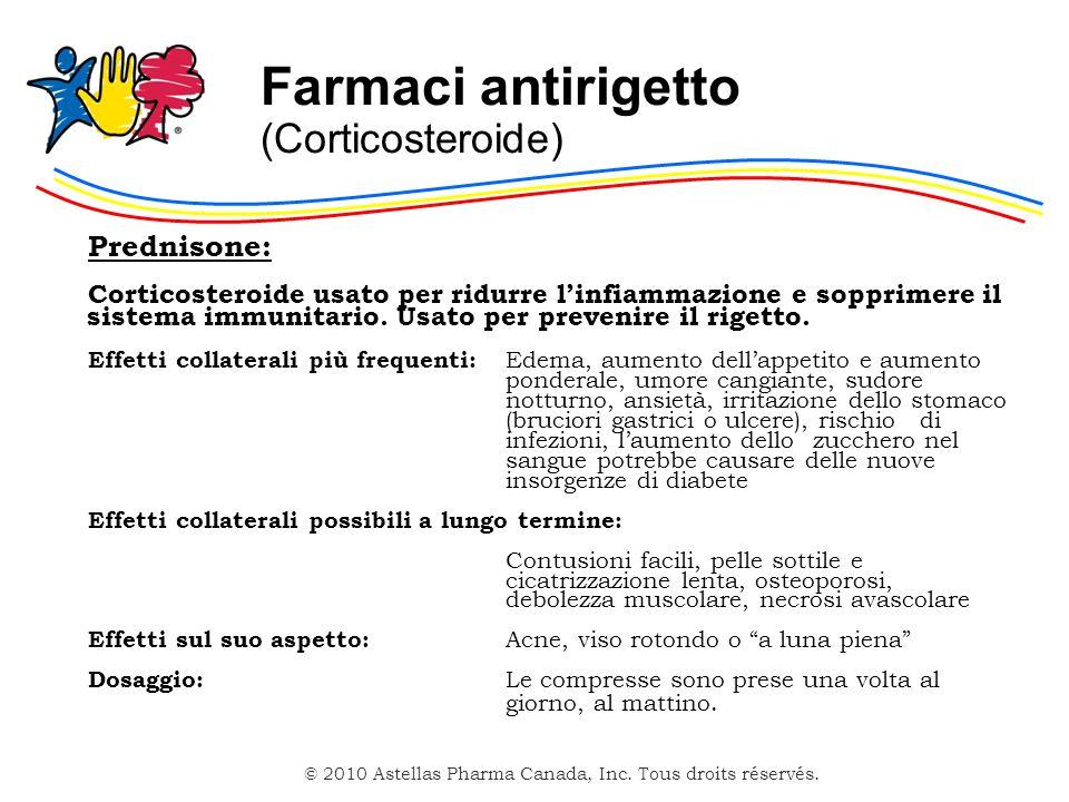 © 2010 Astellas Pharma Canada, Inc. Tous droits réservés. Farmaci antirigetto (Corticosteroide) Prednisone: Corticosteroide usato per ridurre linfiamm