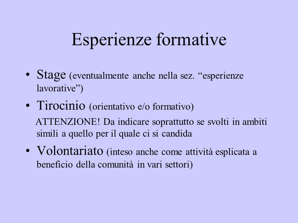 Esperienze formative Stage (eventualmente anche nella sez. esperienze lavorative) Tirocinio (orientativo e/o formativo) ATTENZIONE! Da indicare soprat
