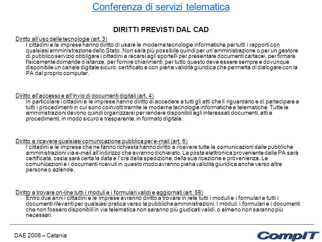 Conferenza di servizi telematica DAE 2006 – Catania DIRITTI PREVISTI DAL CAD Diritto all'uso delle tecnologie (art. 3) I cittadini e le imprese hanno