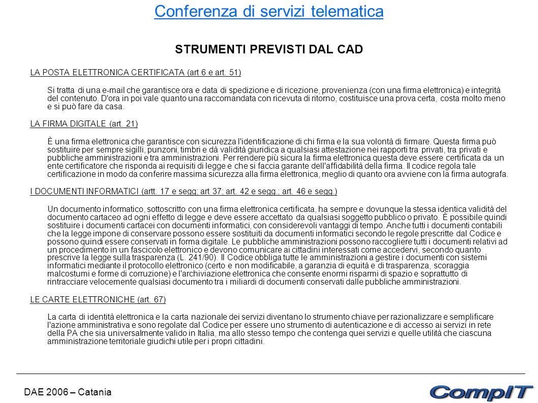 Conferenza di servizi telematica DAE 2006 – Catania STRUMENTI PREVISTI DAL CAD LA POSTA ELETTRONICA CERTIFICATA (art 6 e art. 51) Si tratta di una e-m