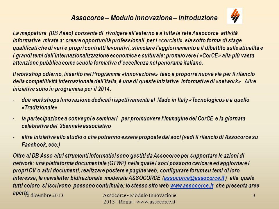 12 dicembre 2013Assocorce - Modulo Innovazione 2013 - Roma - www.assocorce.it 24 Assocorce – Modulo Innovazione – Introduzione SUL FRONTE PUBBLICO Viene quindi adottata la Convenzione, stavolta in ambito ONU, ratificata dallItalia nel 2009.