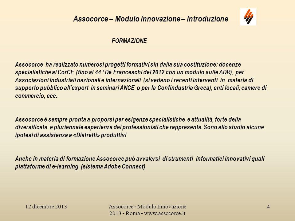 12 dicembre 2013Assocorce - Modulo Innovazione 2013 - Roma - www.assocorce.it 5 Assocorce – Modulo Innovazione – Introduzione PUBBLICISTICA E EDITORIA Lattività è stata intensa nel corso degli anni.