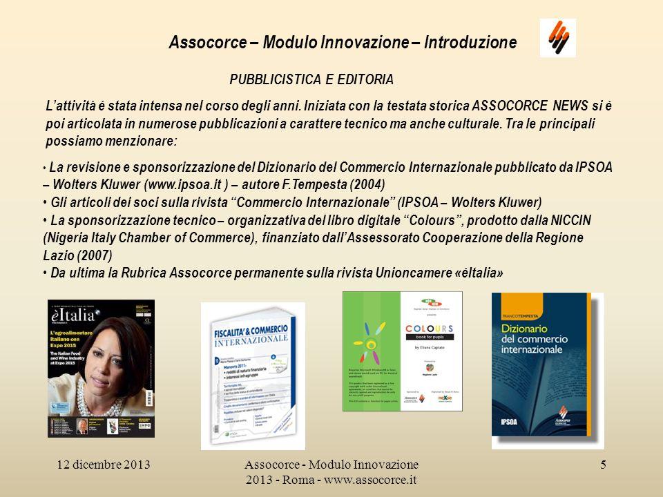 12 dicembre 2013Assocorce - Modulo Innovazione 2013 - Roma - www.assocorce.it 16 Assocorce – Modulo Innovazione – Introduzione Nellambito delle partite invisibili, un altro campo sul quale esiste un monitoraggio sistematico è quello degli IDE (investimenti diretti allestero).