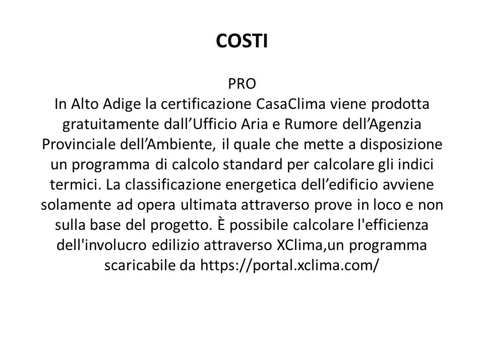 COSTI PRO In Alto Adige la certificazione CasaClima viene prodotta gratuitamente dallUfficio Aria e Rumore dellAgenzia Provinciale dellAmbiente, il quale che mette a disposizione un programma di calcolo standard per calcolare gli indici termici.