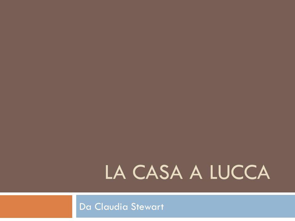 LA CASA A LUCCA Da Claudia Stewart