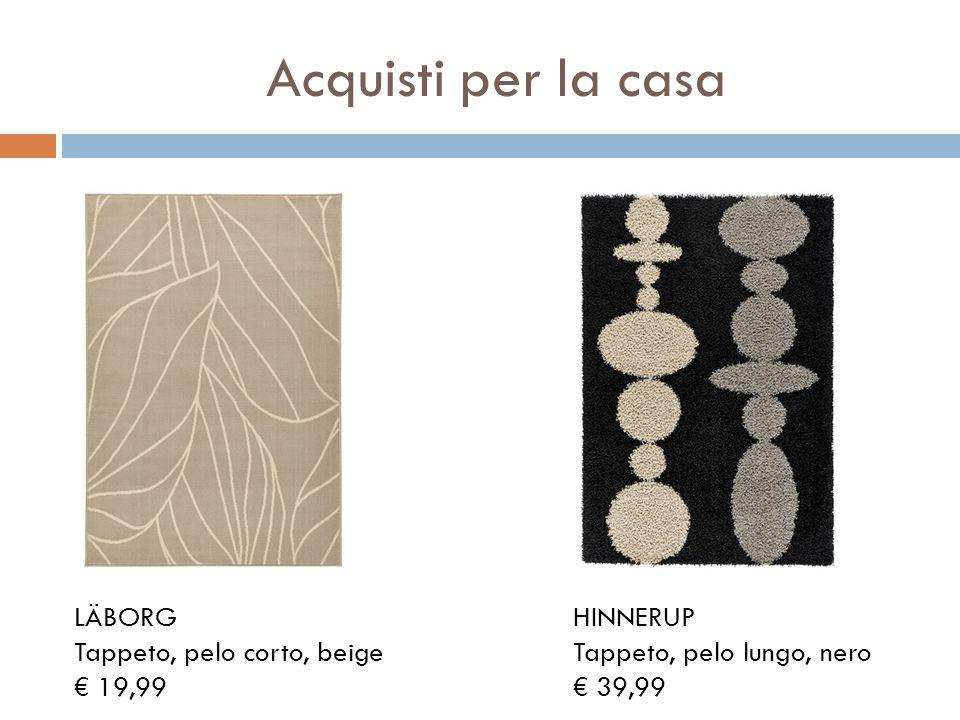 Acquisti per la casa LÄBORG Tappeto, pelo corto, beige 19,99 HINNERUP Tappeto, pelo lungo, nero 39,99