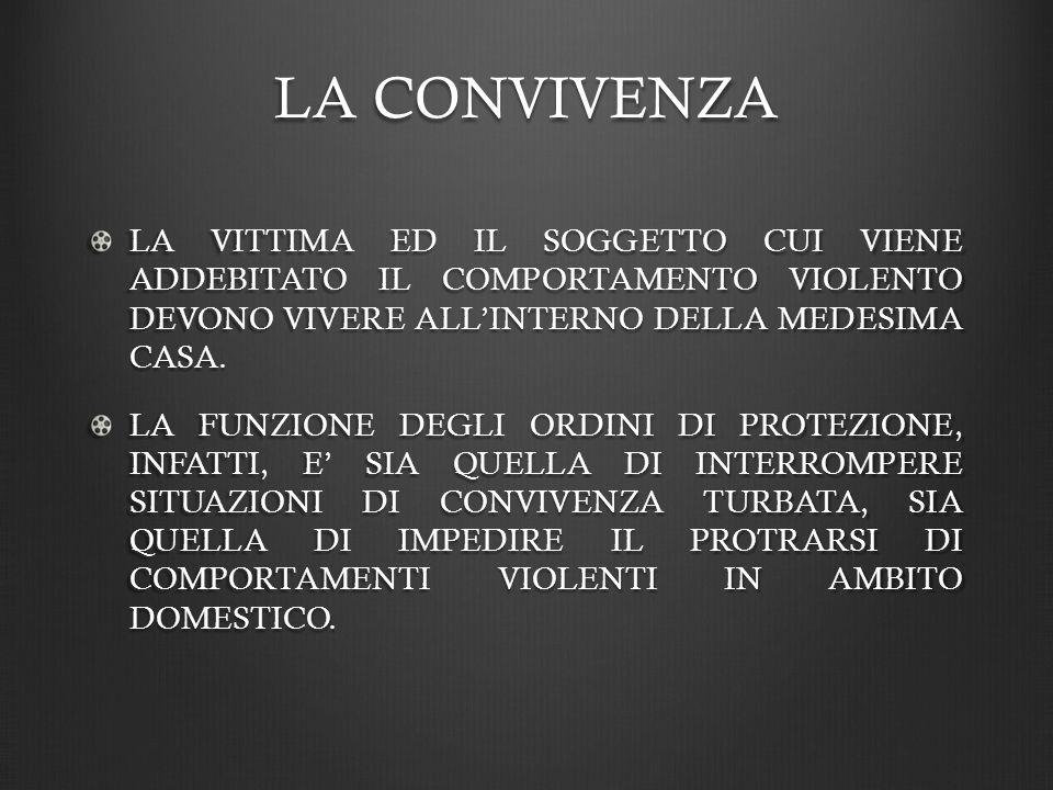 LA CONVIVENZA LA VITTIMA ED IL SOGGETTO CUI VIENE ADDEBITATO IL COMPORTAMENTO VIOLENTO DEVONO VIVERE ALLINTERNO DELLA MEDESIMA CASA.