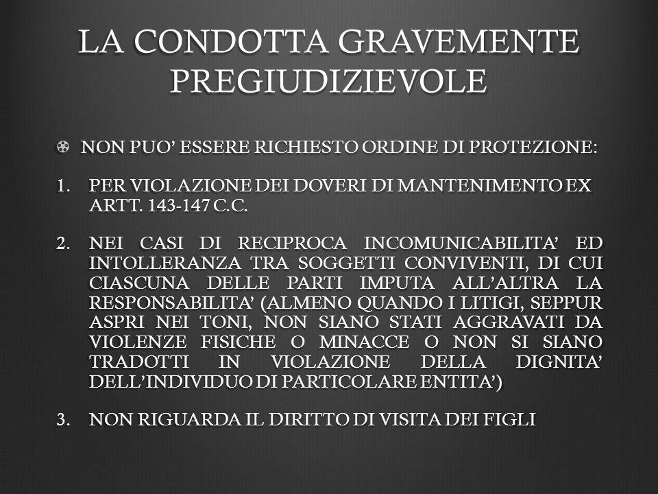 LA CONDOTTA GRAVEMENTE PREGIUDIZIEVOLE NON PUO ESSERE RICHIESTO ORDINE DI PROTEZIONE: 1.PER VIOLAZIONE DEI DOVERI DI MANTENIMENTO EX ARTT.