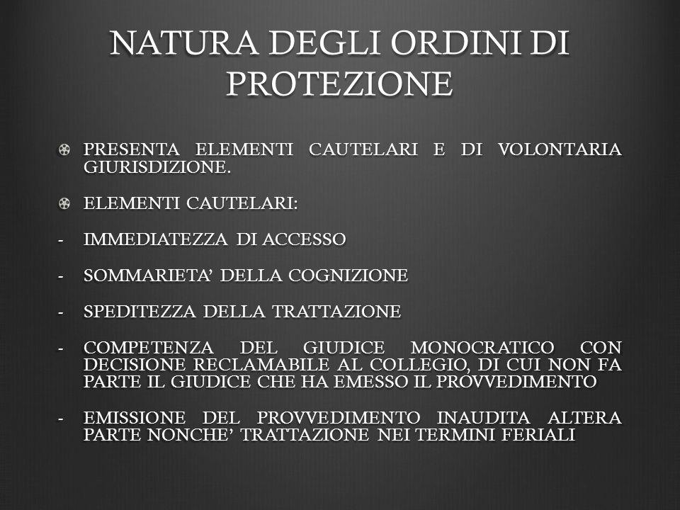 NATURA DEGLI ORDINI DI PROTEZIONE PRESENTA ELEMENTI CAUTELARI E DI VOLONTARIA GIURISDIZIONE.