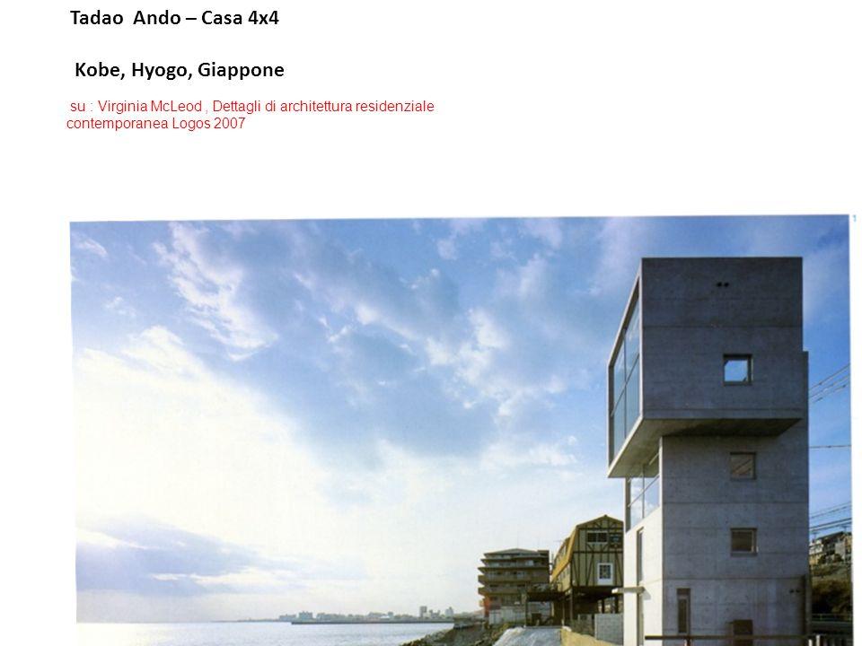 Tadao Ando – Casa 4x4 Kobe, Hyogo, Giappone su : Virginia McLeod, Dettagli di architettura residenziale contemporanea Logos 2007