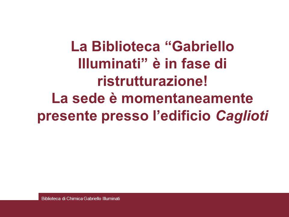 La Biblioteca Gabriello Illuminati è in fase di ristrutturazione! La sede è momentaneamente presente presso ledificio Caglioti Biblioteca di Chimica G