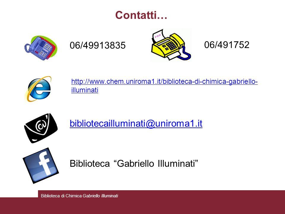 Contatti… 06/49913835 06/491752 bibliotecailluminati@uniroma1.it Biblioteca Gabriello Illuminati Biblioteca di Chimica Gabriello Illuminati http://www