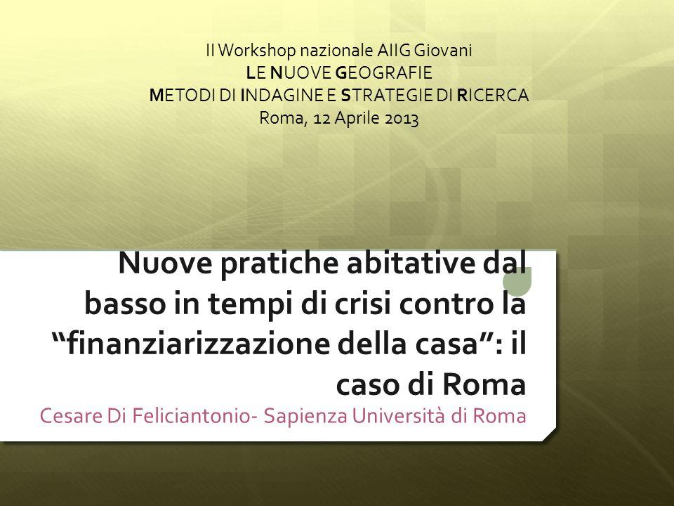Nuove pratiche abitative dal basso in tempi di crisi contro la finanziarizzazione della casa: il caso di Roma Cesare Di Feliciantonio- Sapienza Univer