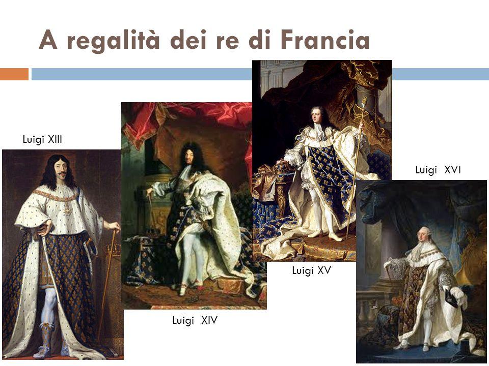 A regalità dei re di Francia Luigi XIII Luigi XIV Luigi XV Luigi XVI