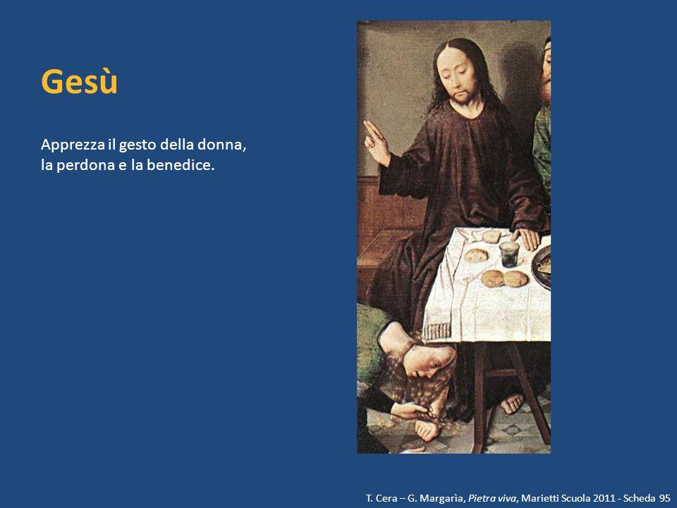 Gesù Apprezza il gesto della donna, la perdona e la benedice. T. Cera – G. Margarìa, Pietra viva, Marietti Scuola 2011 - Scheda 95