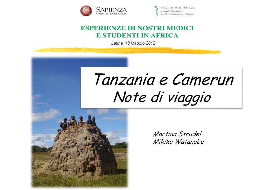 Martina Strudel Mikiko Watanabe Latina, 18 Maggio 2012 Tanzania e Camerun Note di viaggio