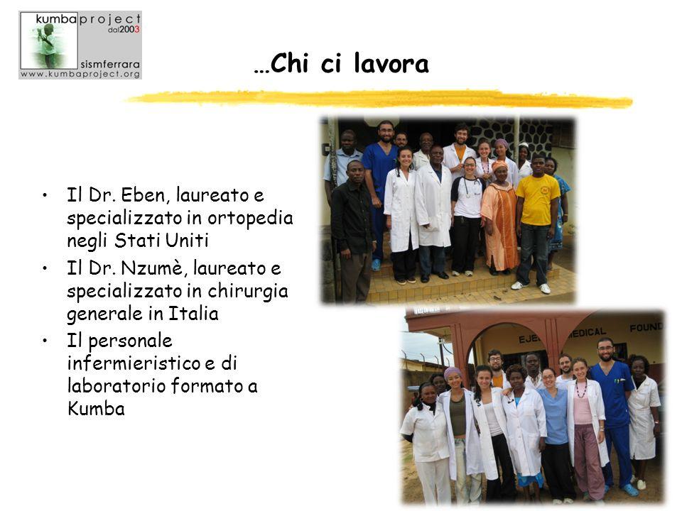 …Chi ci lavora Il Dr. Eben, laureato e specializzato in ortopedia negli Stati Uniti Il Dr. Nzumè, laureato e specializzato in chirurgia generale in It