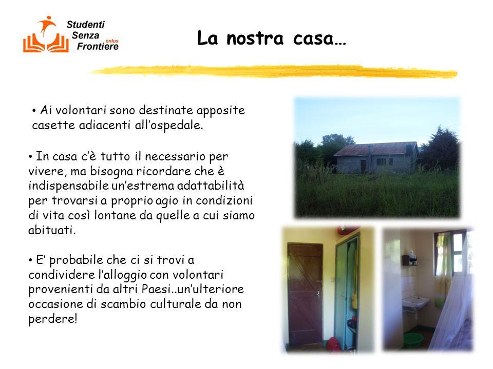 La nostra casa… Ai volontari sono destinate apposite casette adiacenti allospedale. In casa cè tutto il necessario per vivere, ma bisogna ricordare ch
