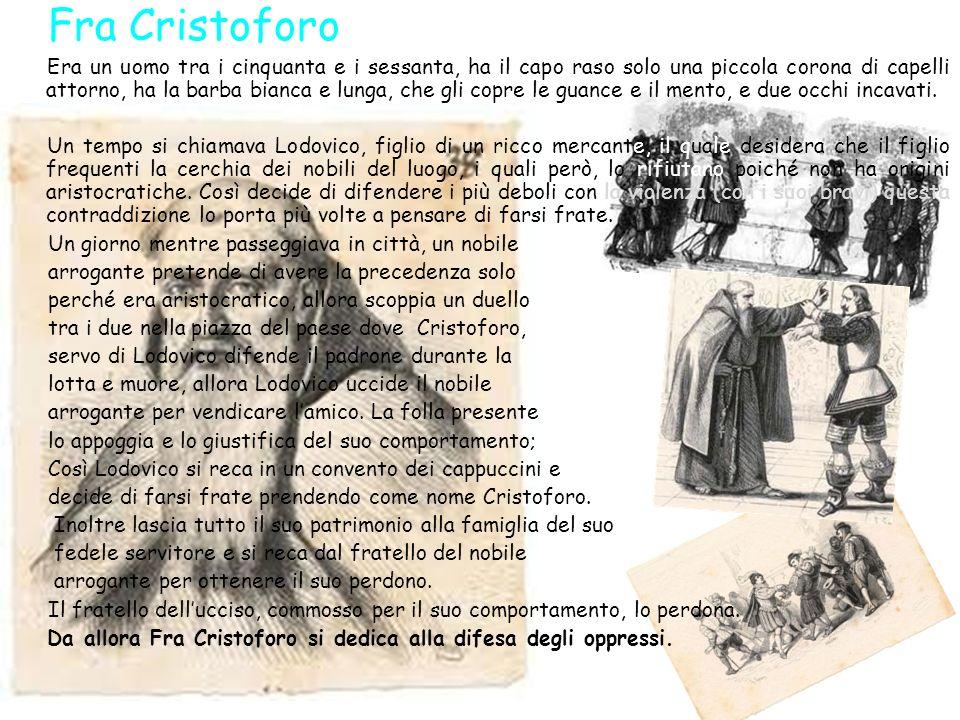 Fra Cristoforo Era un uomo tra i cinquanta e i sessanta, ha il capo raso solo una piccola corona di capelli attorno, ha la barba bianca e lunga, che g