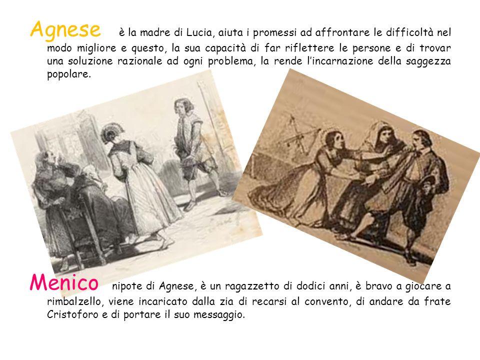 Agnese è la madre di Lucia, aiuta i promessi ad affrontare le difficoltà nel modo migliore e questo, la sua capacità di far riflettere le persone e di