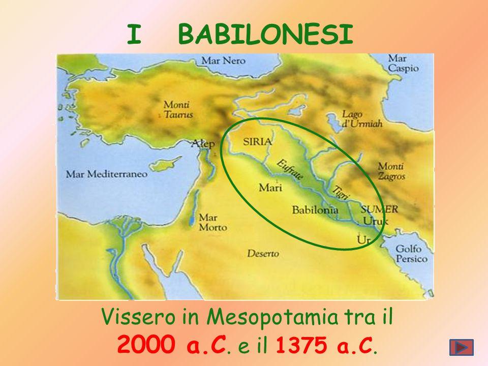 Vissero in Mesopotamia tra il 2000 a.C. e il 1375 a.C. I BABILONESI