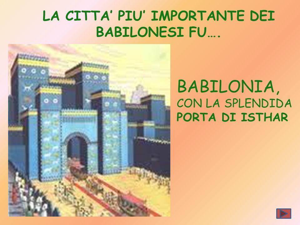 LA CITTA PIU IMPORTANTE DEI BABILONESI FU…. BABILONIA, CON LA SPLENDIDA PORTA DI ISTHAR