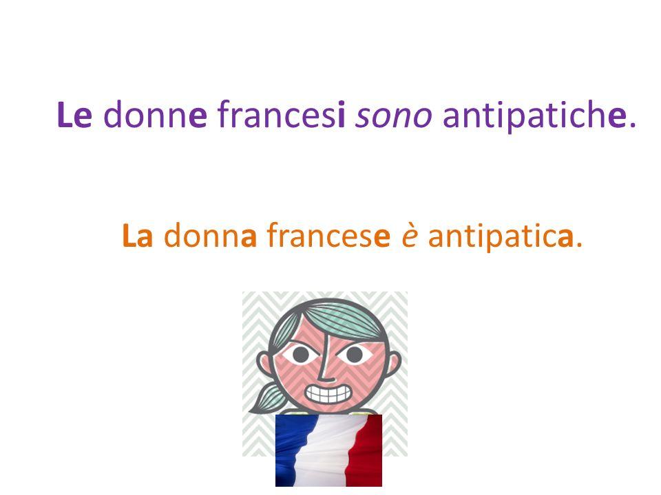 Le donne francesi sono antipatiche. La donna francese è antipatica.