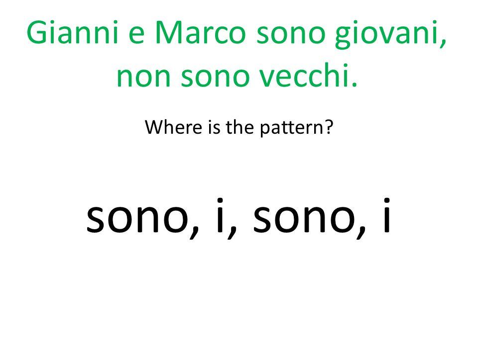 Gianni e Marco sono giovani, non sono vecchi. Where is the pattern? sono, i, sono, i