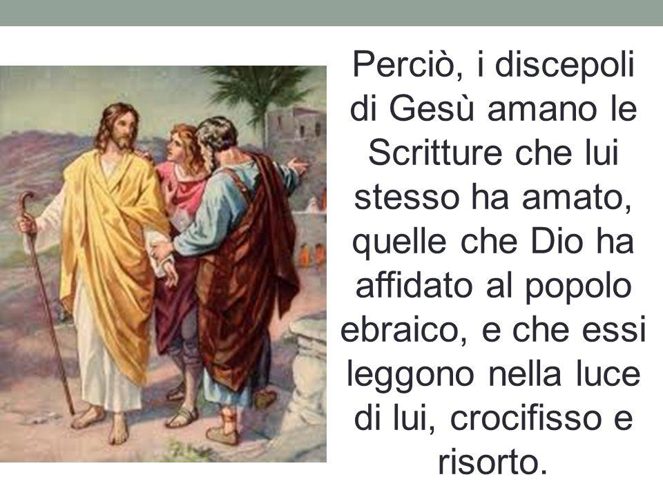 Perciò, i discepoli di Gesù amano le Scritture che lui stesso ha amato, quelle che Dio ha affidato al popolo ebraico, e che essi leggono nella luce di lui, crocifisso e risorto.