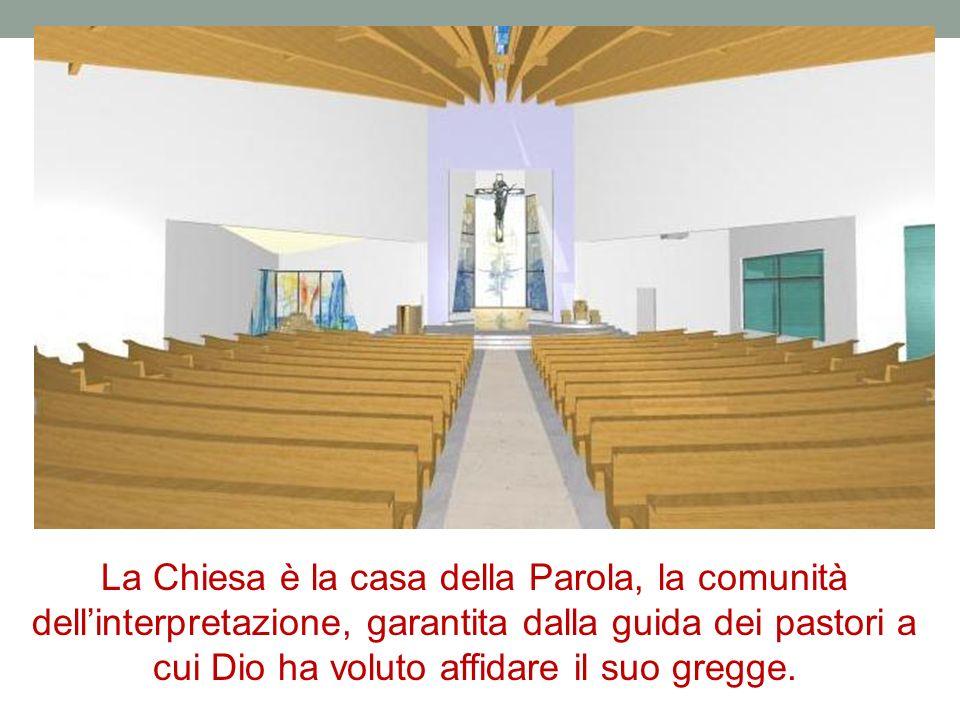 La Chiesa è la casa della Parola, la comunità dellinterpretazione, garantita dalla guida dei pastori a cui Dio ha voluto affidare il suo gregge.