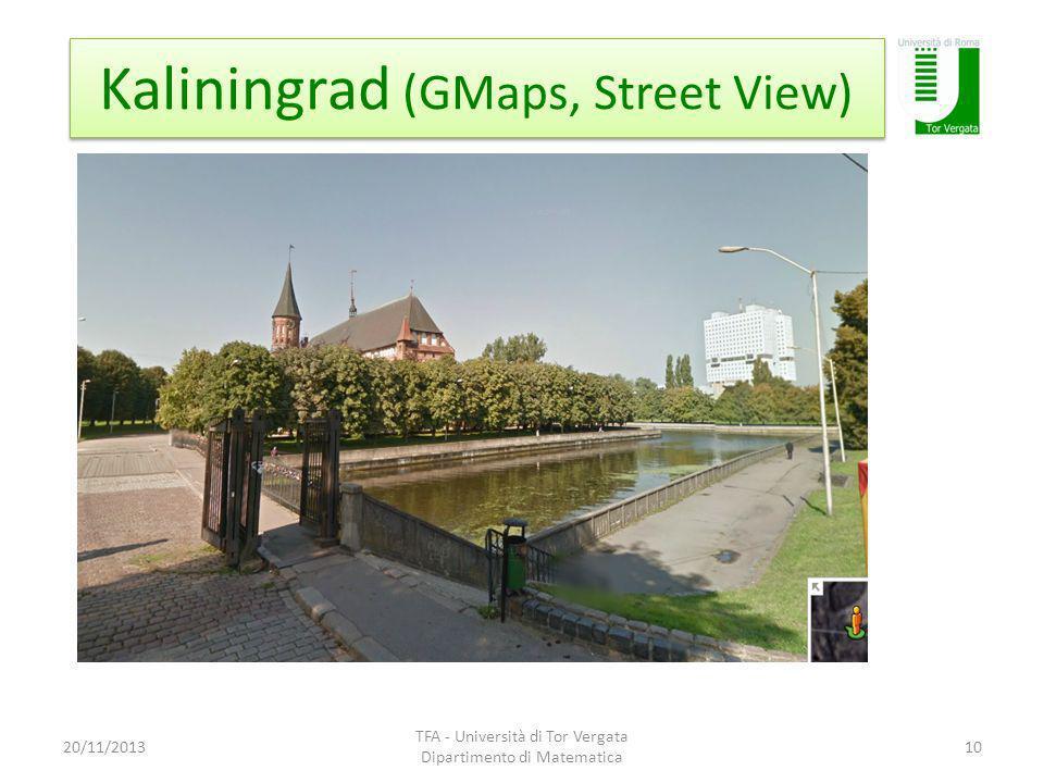 Kaliningrad (GMaps, Street View) 20/11/2013 TFA - Università di Tor Vergata Dipartimento di Matematica 10