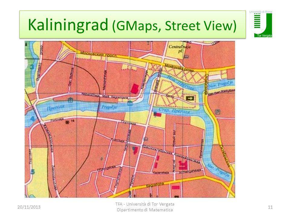 Kaliningrad (GMaps, Street View) 20/11/2013 TFA - Università di Tor Vergata Dipartimento di Matematica 11